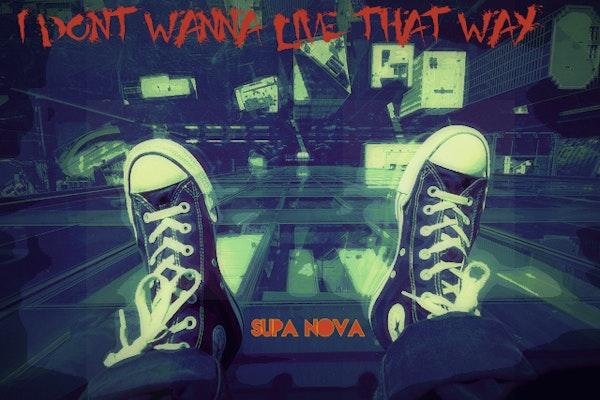Supa Nova I DONT WANNA LIVE THAT WAY