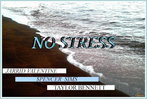 Jarrid Valentine Spencer Sims Taylor Bennet-NO STRESS