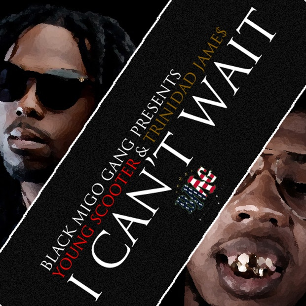 """Young SCOOTER ft. TRINIDAD JAMES """"I Cant Wait"""""""