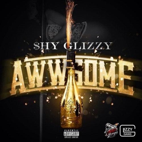 Shy Glizzy Awwsome