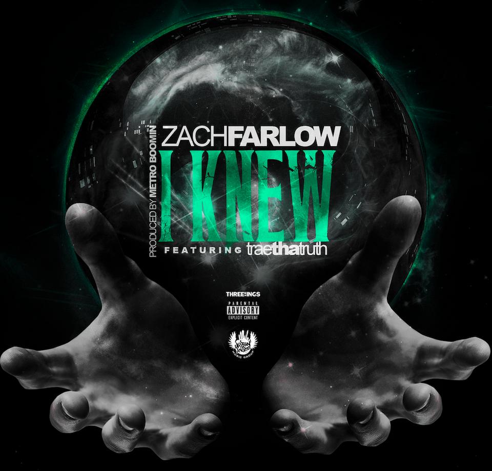 "Zach Farlow ""I Knew"" ft  Trae Tha Truth [Prod  by Metro"